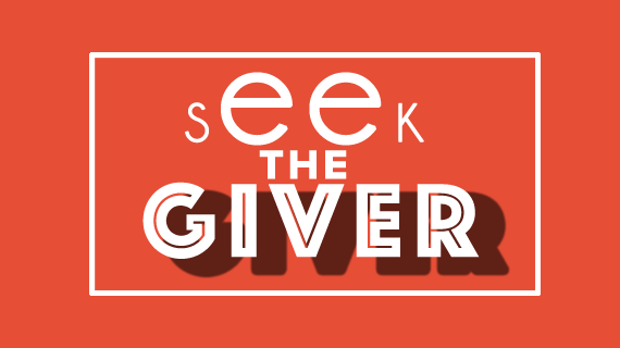 Seek The Giver More Than The Gift